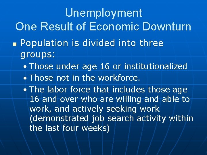 Unemployment One Result of Economic Downturn n Population is divided into three groups: •