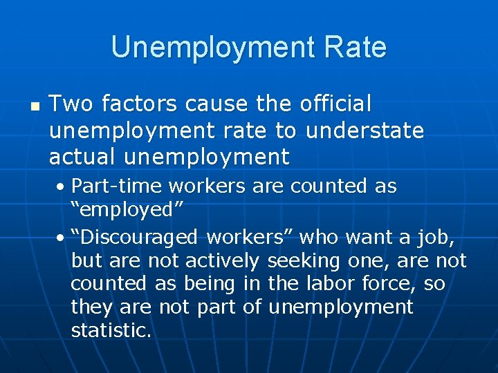 Unemployment Rate n Two factors cause the official unemployment rate to understate actual unemployment
