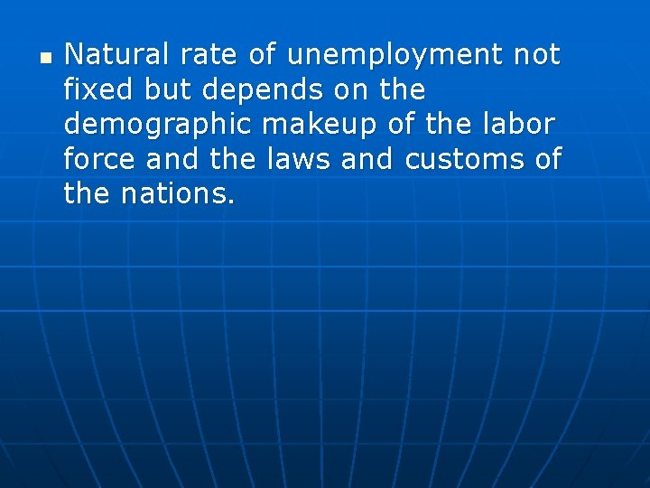 n Natural rate of unemployment not fixed but depends on the demographic makeup of