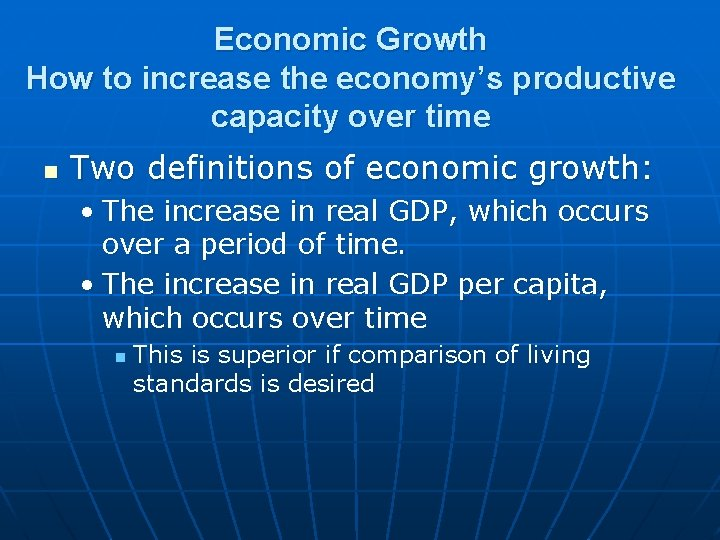 Economic Growth How to increase the economy's productive capacity over time n Two definitions