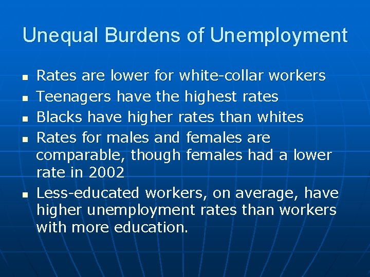 Unequal Burdens of Unemployment n n n Rates are lower for white-collar workers Teenagers