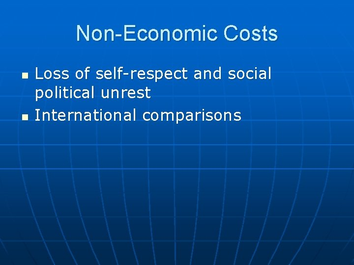 Non-Economic Costs n n Loss of self-respect and social political unrest International comparisons