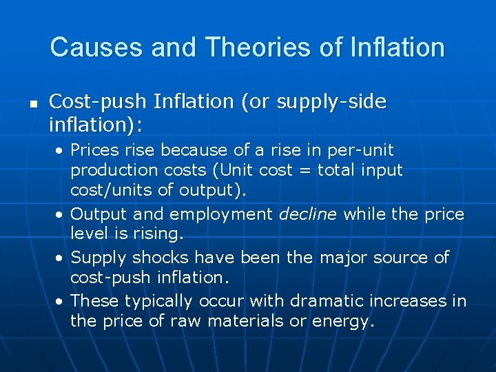 Causes and Theories of Inflation n Cost-push Inflation (or supply-side inflation): • Prices rise