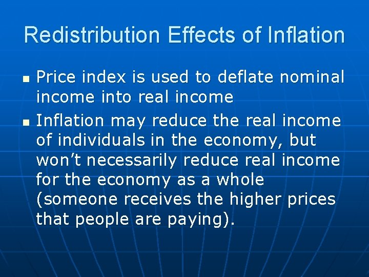 Redistribution Effects of Inflation n n Price index is used to deflate nominal income