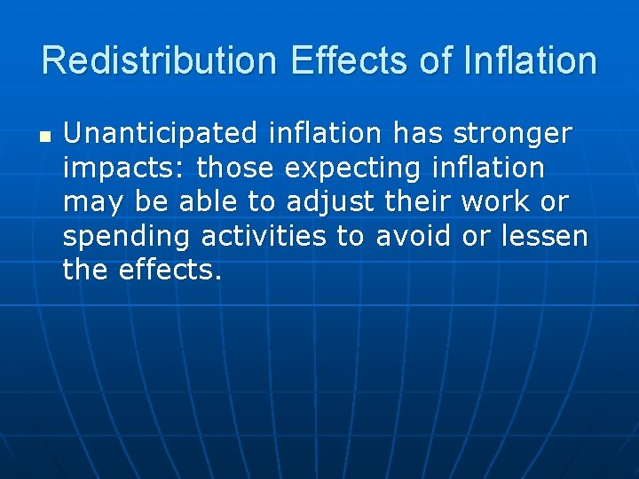 Redistribution Effects of Inflation n Unanticipated inflation has stronger impacts: those expecting inflation may