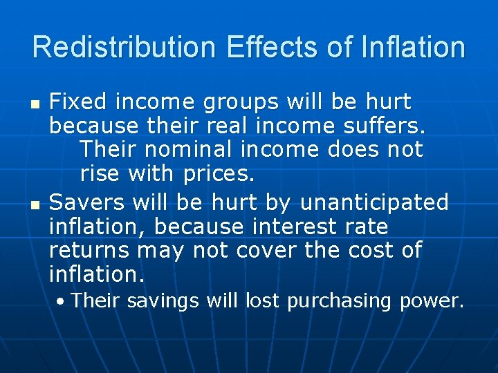 Redistribution Effects of Inflation n n Fixed income groups will be hurt because their