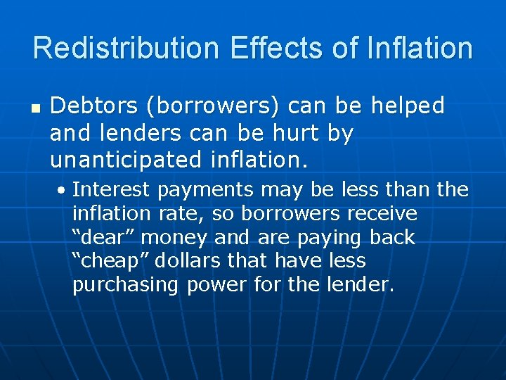 Redistribution Effects of Inflation n Debtors (borrowers) can be helped and lenders can be