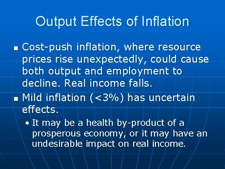 Output Effects of Inflation n n Cost-push inflation, where resource prices rise unexpectedly, could