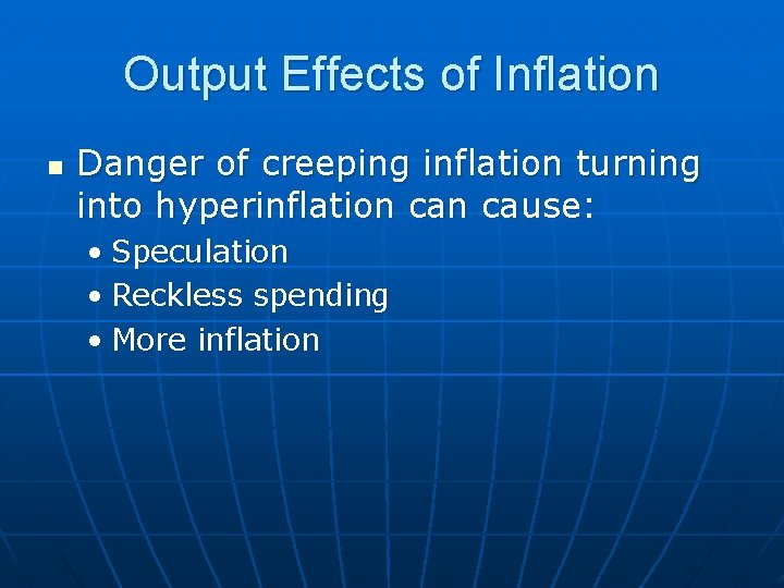 Output Effects of Inflation n Danger of creeping inflation turning into hyperinflation cause: •