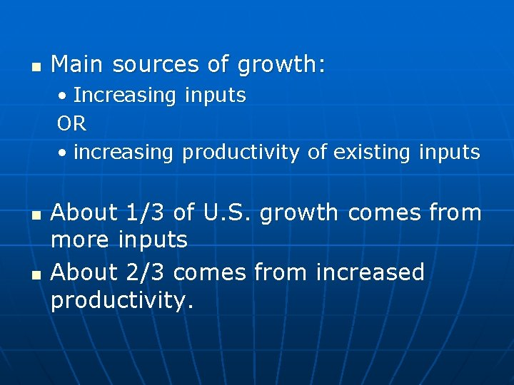 n Main sources of growth: • Increasing inputs OR • increasing productivity of existing