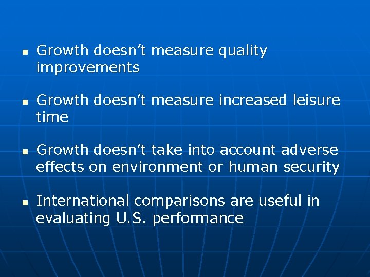 n n Growth doesn't measure quality improvements Growth doesn't measure increased leisure time Growth