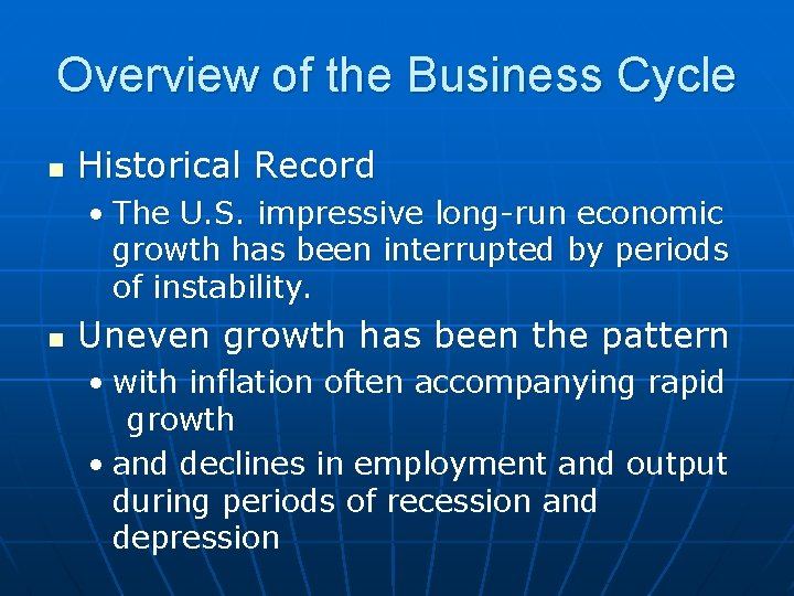 Overview of the Business Cycle n Historical Record • The U. S. impressive long-run