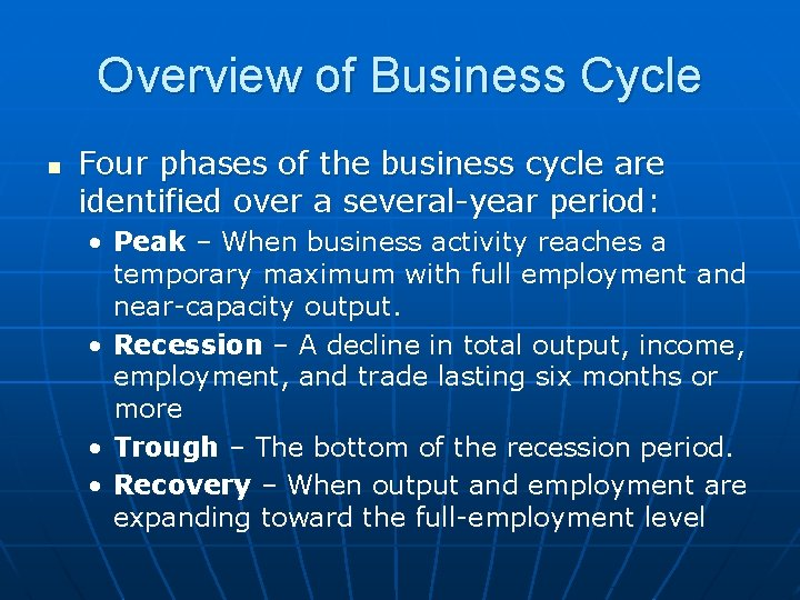 Overview of Business Cycle n Four phases of the business cycle are identified over