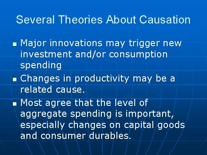 Several Theories About Causation n Major innovations may trigger new investment and/or consumption spending