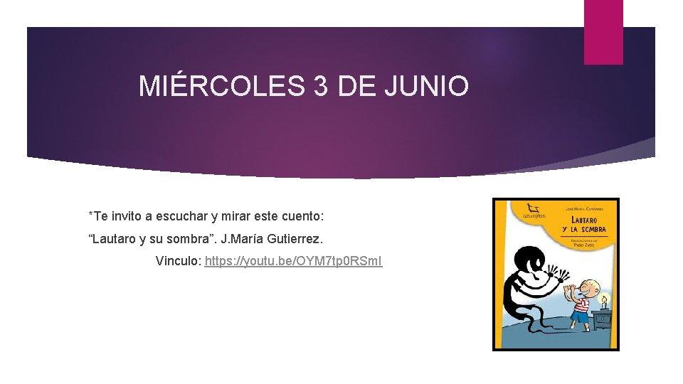 """MIÉRCOLES 3 DE JUNIO *Te invito a escuchar y mirar este cuento: """"Lautaro y"""