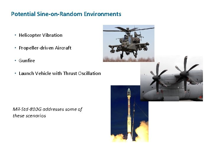 Potential Sine-on-Random Environments • Helicopter Vibration • Propeller-driven Aircraft • Gunfire • Launch Vehicle