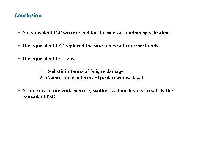 Conclusion • An equivalent PSD was derived for the sine-on-random specification • The equivalent