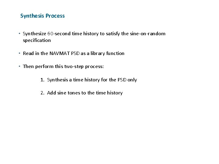 Synthesis Process • Synthesize 60 -second time history to satisfy the sine-on-random specification •