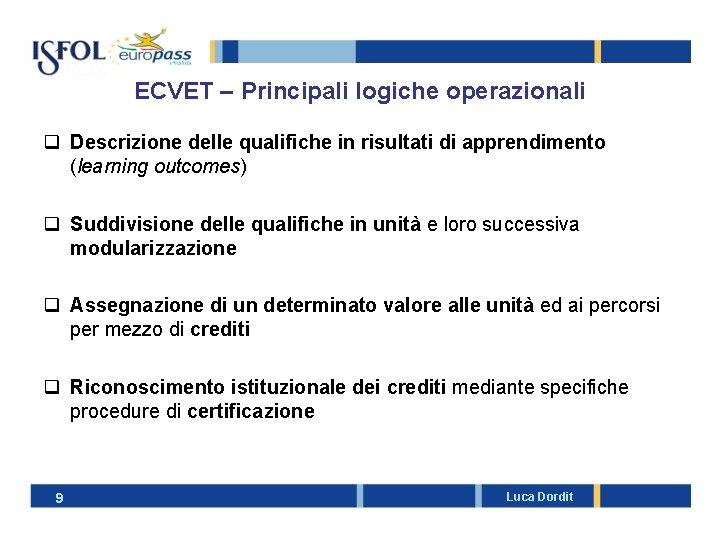 ECVET – Principali logiche operazionali q Descrizione delle qualifiche in risultati di apprendimento (learning