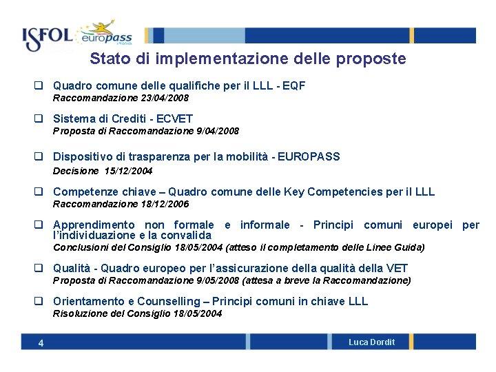 Stato di implementazione delle proposte q Quadro comune delle qualifiche per il LLL -