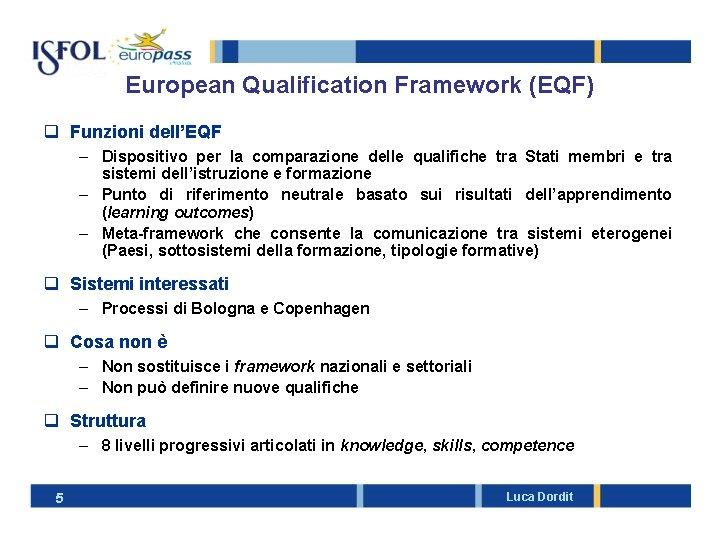 European Qualification Framework (EQF) q Funzioni dell'EQF – Dispositivo per la comparazione delle qualifiche