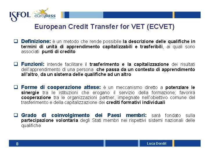 European Credit Transfer for VET (ECVET) q Definizione: è un metodo che rende possibile