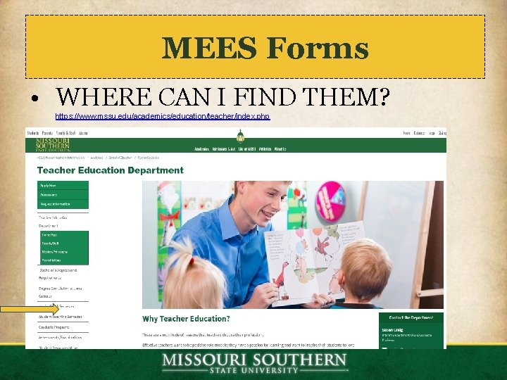 MEES Forms • WHERE CAN I FIND THEM? https: //www. mssu. edu/academics/education/teacher/index. php