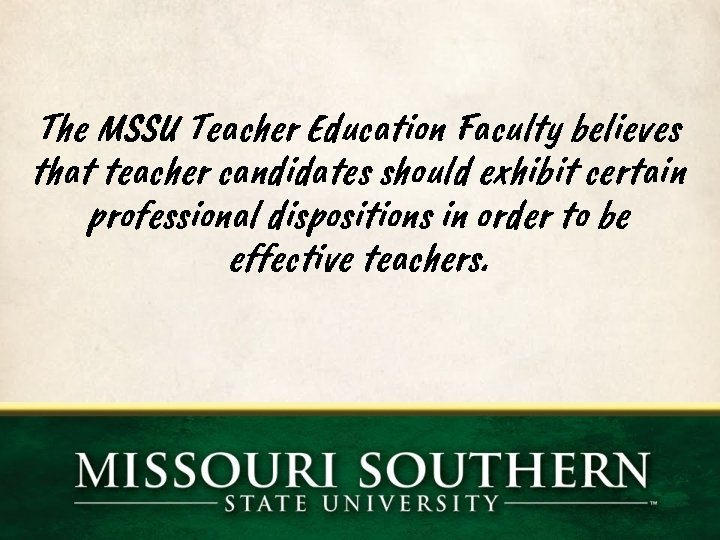 The MSSU Teacher Education Faculty believes that teacher candidates should exhibit certain professional dispositions