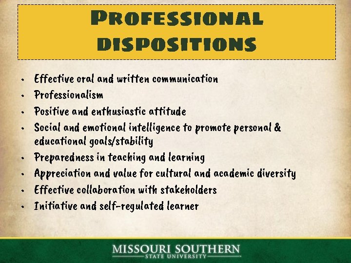 Professional dispositions • • Effective oral and written communication Professionalism Positive and enthusiastic attitude