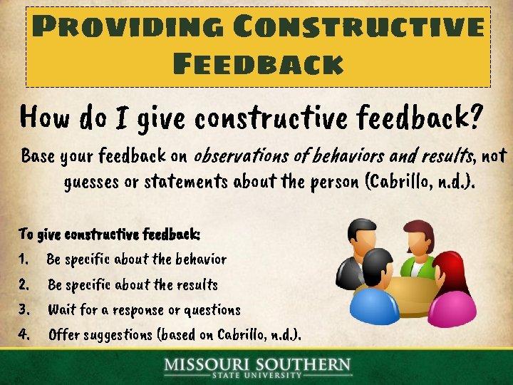 Providing Constructive Feedback How do I give constructive feedback? Base your feedback on observations