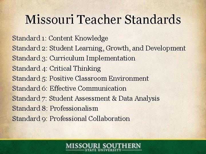 Missouri Teacher Standards Standard 1: Content Knowledge Standard 2: Student Learning, Growth, and Development