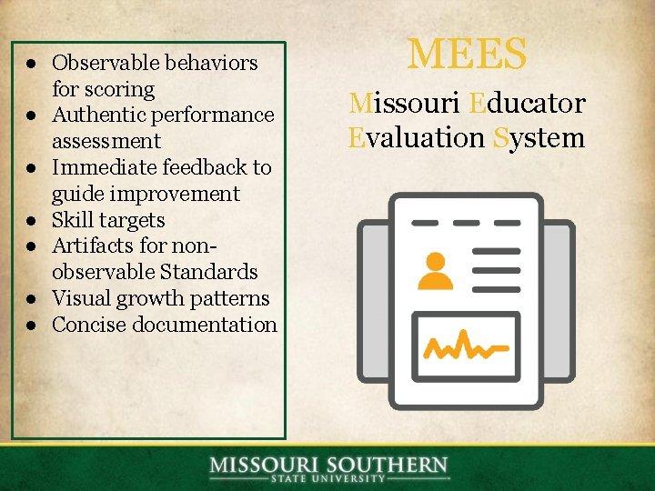 ● Observable behaviors for scoring ● Authentic performance assessment ● Immediate feedback to guide