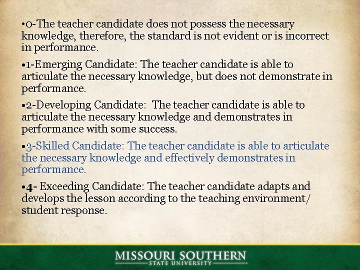 • 0 -The teacher candidate does not possess the necessary knowledge, therefore, the
