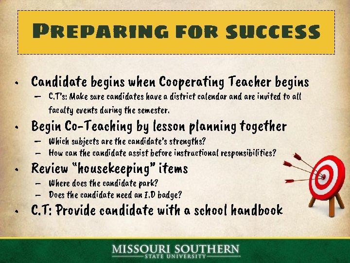 Preparing for success • Candidate begins when Cooperating Teacher begins – C. T's: Make