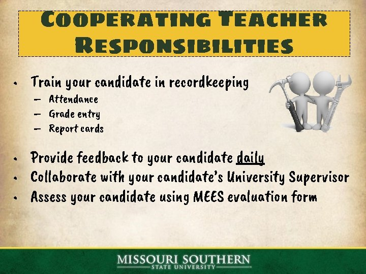 Cooperating Teacher Responsibilities • Train your candidate in recordkeeping – Attendance – Grade entry