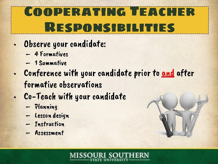 Cooperating Teacher Responsibilities • Observe your candidate: – 4 Formatives – 1 Summative •