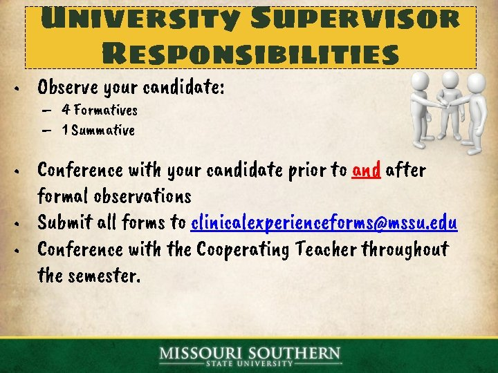 University Supervisor Responsibilities • Observe your candidate: – 4 Formatives – 1 Summative •
