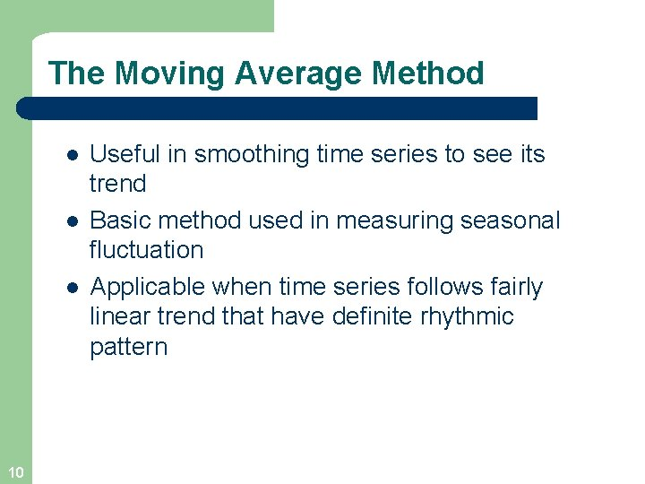 The Moving Average Method l l l 10 Useful in smoothing time series to