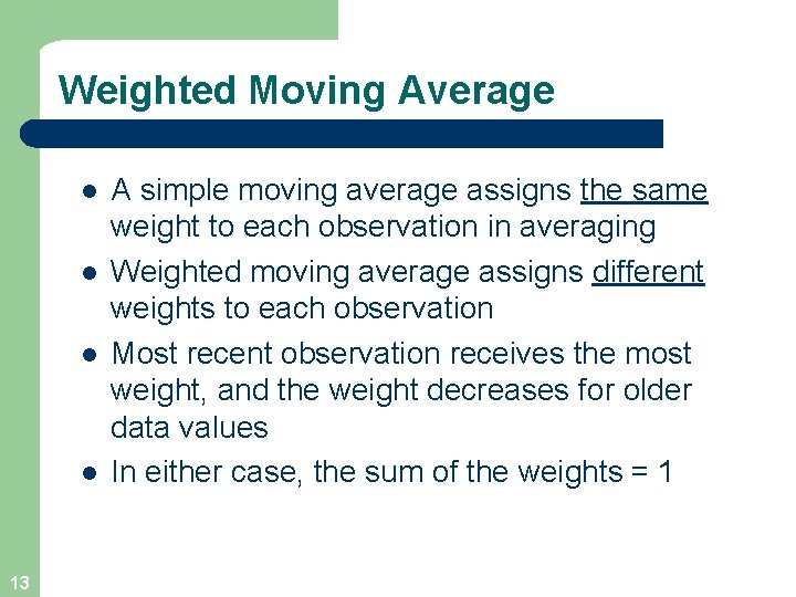 Weighted Moving Average l l 13 A simple moving average assigns the same weight