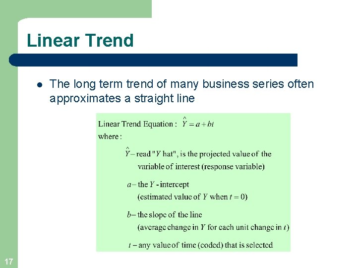 Linear Trend l 17 The long term trend of many business series often approximates