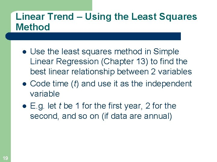 Linear Trend – Using the Least Squares Method l l l 19 Use the