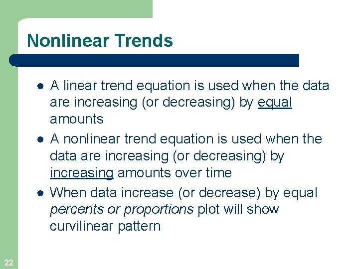 Nonlinear Trends l l l 22 A linear trend equation is used when the