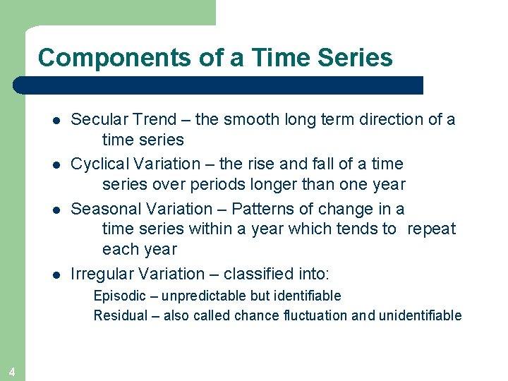 Components of a Time Series l l Secular Trend – the smooth long term