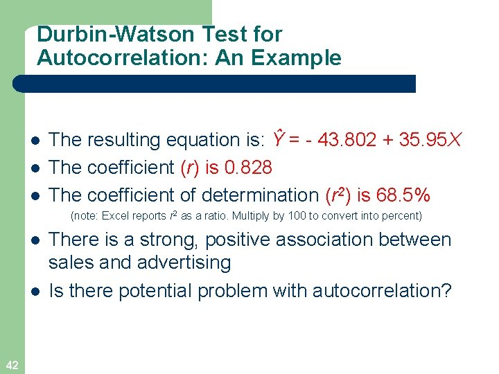 Durbin-Watson Test for Autocorrelation: An Example l l l The resulting equation is: Ŷ