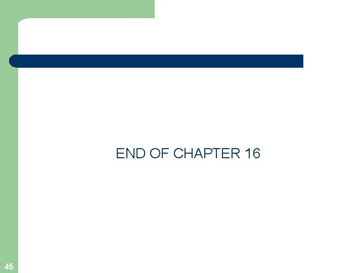 END OF CHAPTER 16 45