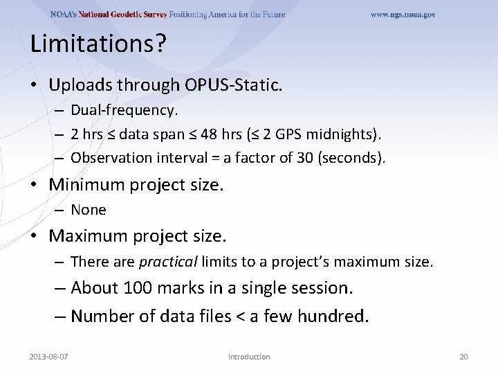 Limitations? • Uploads through OPUS-Static. – Dual-frequency. – 2 hrs ≤ data span ≤