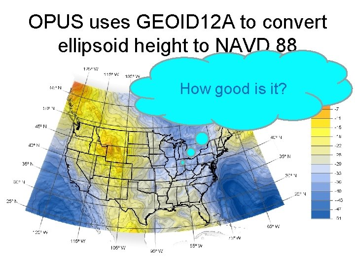 OPUS uses GEOID 12 A to convert ellipsoid height to NAVD 88 How good