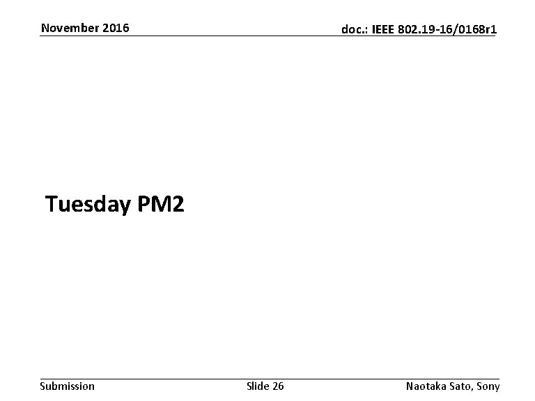 November 2016 doc. : IEEE 802. 19 -16/0168 r 1 Tuesday PM 2 Submission