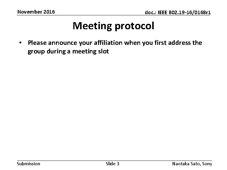 November 2016 doc. : IEEE 802. 19 -16/0168 r 1 Meeting protocol • Please