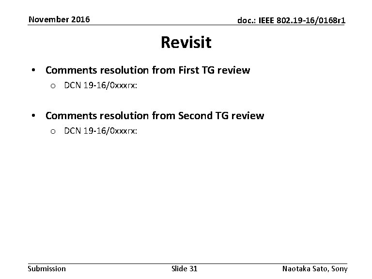 November 2016 doc. : IEEE 802. 19 -16/0168 r 1 Revisit • Comments resolution